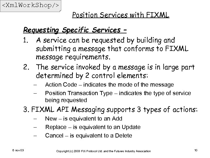 <Xml. Work. Shop/> Position Services with FIXML Requesting Specific Services – 1. A service
