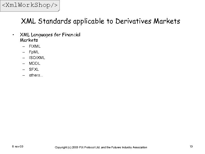 <Xml. Work. Shop/> XML Standards applicable to Derivatives Markets • XML Languages for Financial