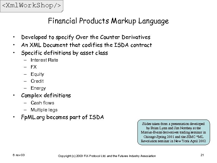 <Xml. Work. Shop/> Financial Products Markup Language • • • Developed to specify Over