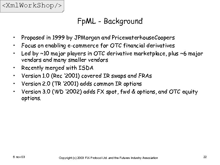 <Xml. Work. Shop/> Fp. ML - Background • • Proposed in 1999 by JPMorgan