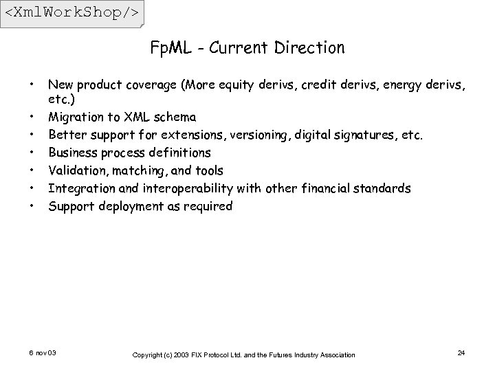 <Xml. Work. Shop/> Fp. ML - Current Direction • • New product coverage (More