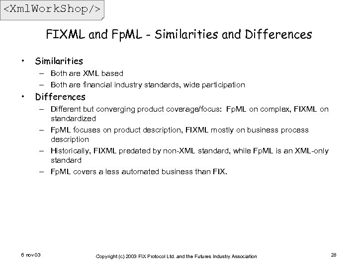 <Xml. Work. Shop/> FIXML and Fp. ML - Similarities and Differences • Similarities –