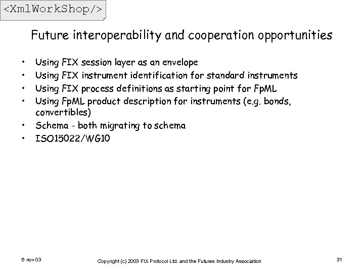<Xml. Work. Shop/> Future interoperability and cooperation opportunities • • • Using FIX session