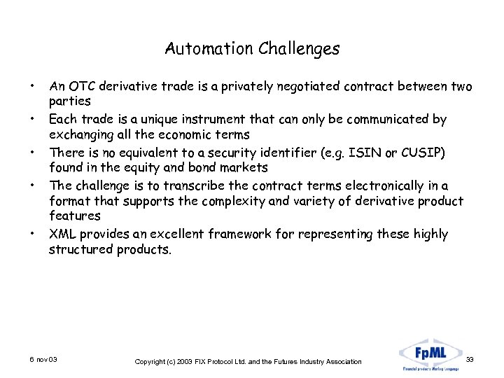 Automation Challenges • • • An OTC derivative trade is a privately negotiated contract