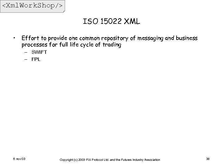 <Xml. Work. Shop/> ISO 15022 XML • Effort to provide one common repository of
