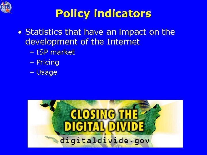 Policy indicators • Statistics that have an impact on the development of the Internet