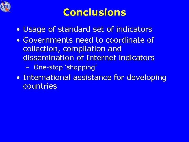 Conclusions • Usage of standard set of indicators • Governments need to coordinate of