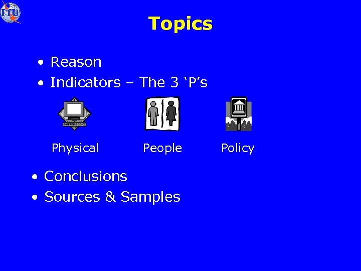Topics • Reason • Indicators – The 3 'P's Physical People • Conclusions •