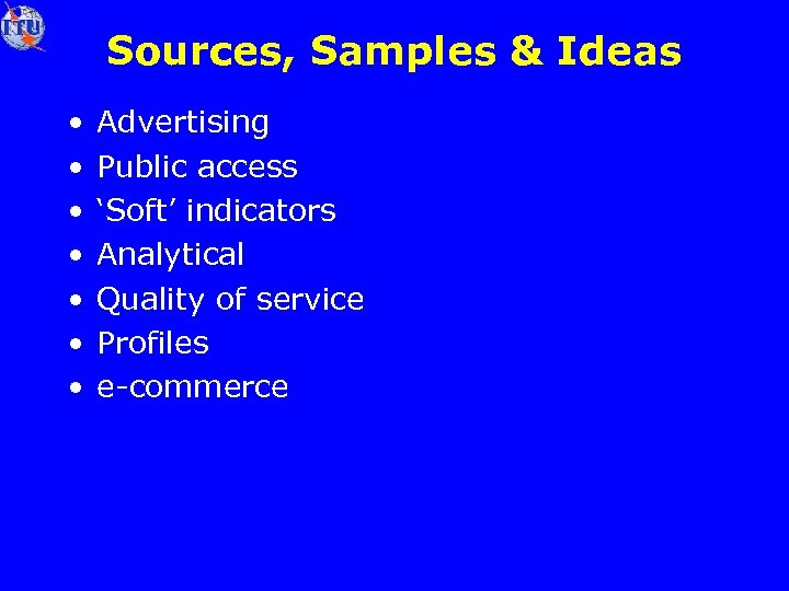 Sources, Samples & Ideas • • Advertising Public access 'Soft' indicators Analytical Quality of