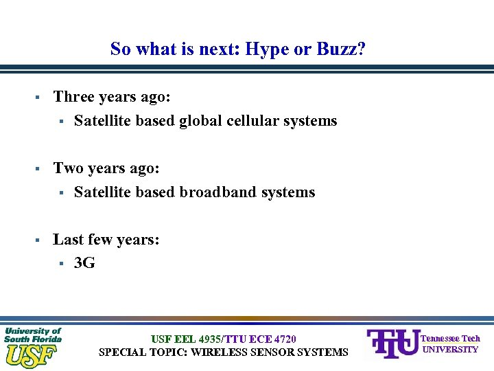 So what is next: Hype or Buzz? § Three years ago: § Satellite based