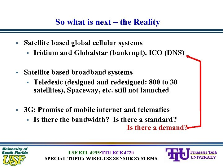 So what is next – the Reality § Satellite based global cellular systems §