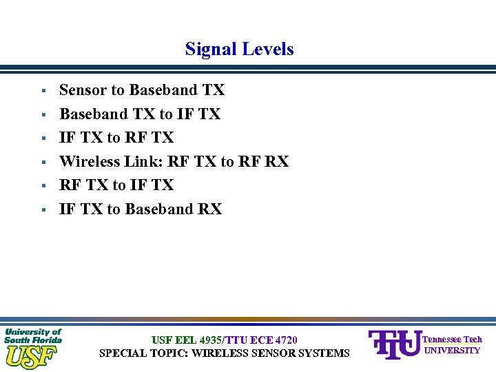 Signal Levels § § § Sensor to Baseband TX to IF TX to RF