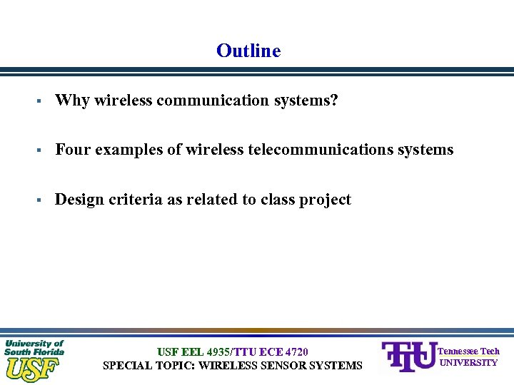 Outline § Why wireless communication systems? § Four examples of wireless telecommunications systems §