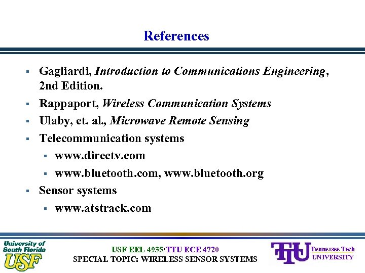 References § § § Gagliardi, Introduction to Communications Engineering, 2 nd Edition. Rappaport, Wireless