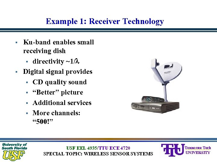 Example 1: Receiver Technology § § Ku-band enables small receiving dish § directivity ~1/