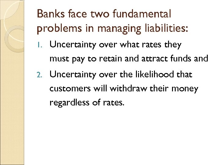 Banks face two fundamental problems in managing liabilities: 1. Uncertainty over what rates they