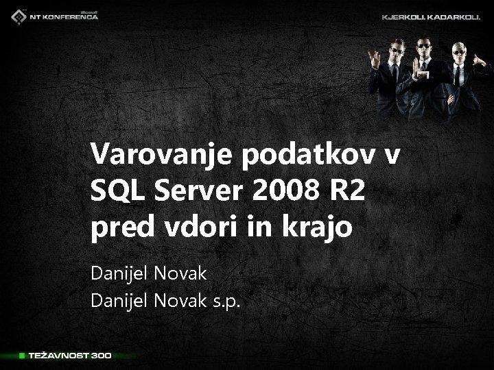 Varovanje podatkov v SQL Server 2008 R 2 pred vdori in krajo Danijel Novak
