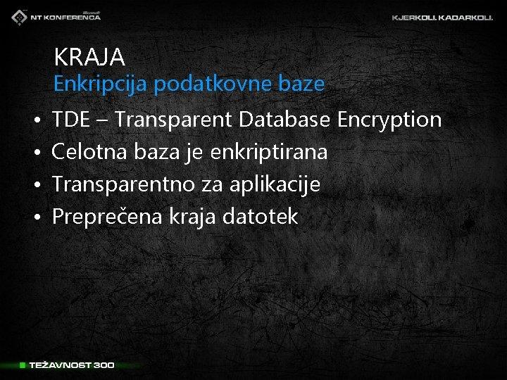 KRAJA Enkripcija podatkovne baze • • TDE – Transparent Database Encryption Celotna baza je