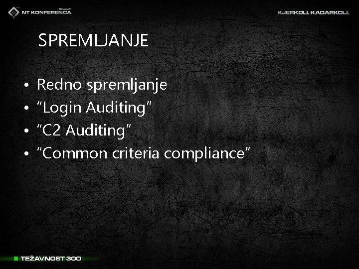 """SPREMLJANJE • • Redno spremljanje """"Login Auditing"""" """"C 2 Auditing"""" """"Common criteria compliance"""""""