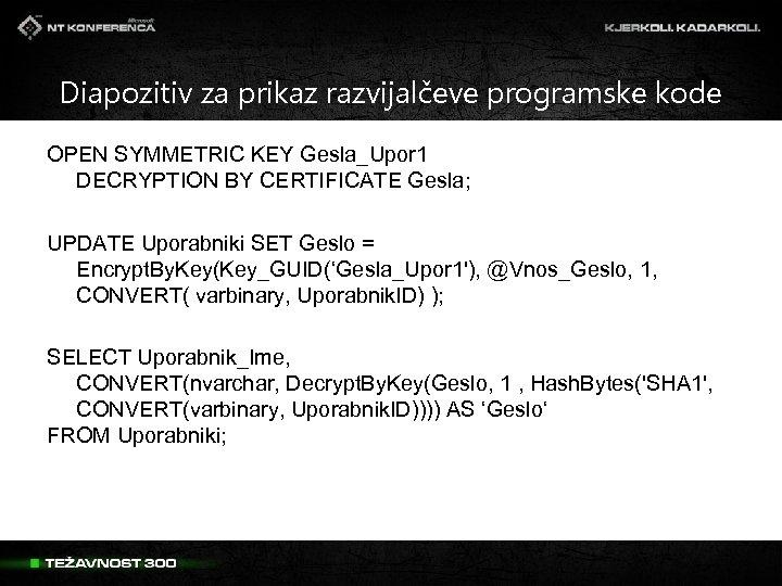 Diapozitiv za prikaz razvijalčeve programske kode OPEN SYMMETRIC KEY Gesla_Upor 1 DECRYPTION BY CERTIFICATE