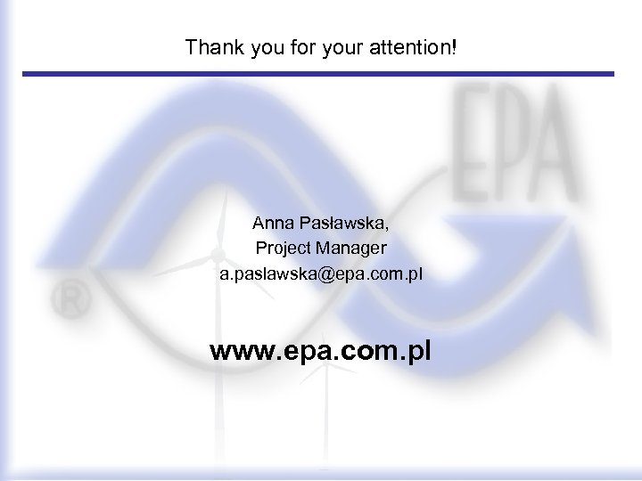 Thank you for your attention! Anna Pasławska, Project Manager a. paslawska@epa. com. pl www.