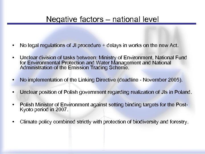 Negative factors – national level • No legal regulations of JI procedure + delays