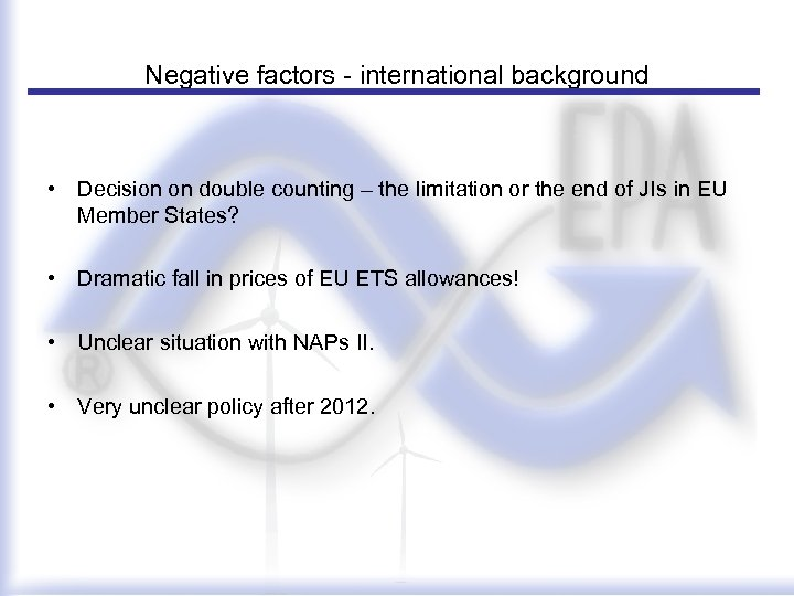 Negative factors - international background • Decision on double counting – the limitation or