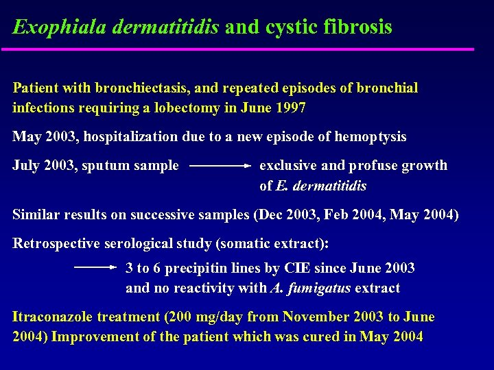 Exophiala dermatitidis and cystic fibrosis Patient with bronchiectasis, and repeated episodes of bronchial infections