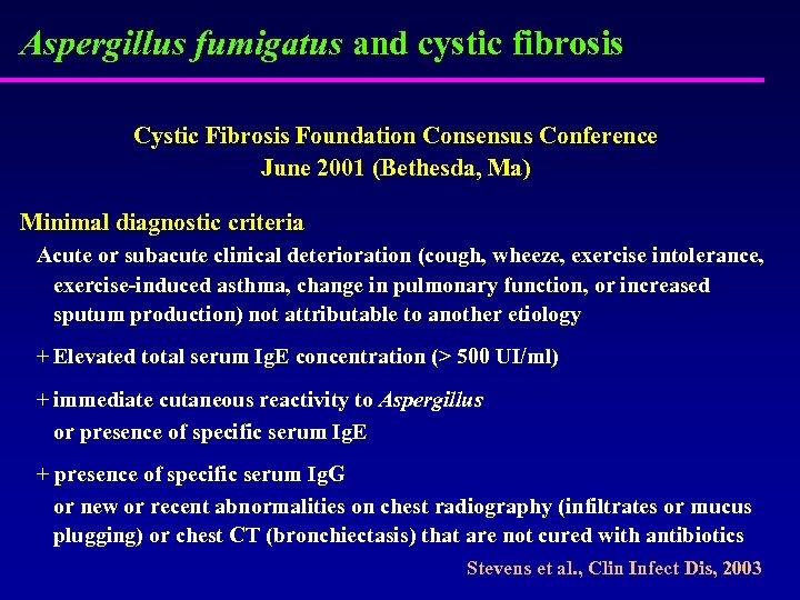 Aspergillus fumigatus and cystic fibrosis Cystic Fibrosis Foundation Consensus Conference June 2001 (Bethesda, Ma)