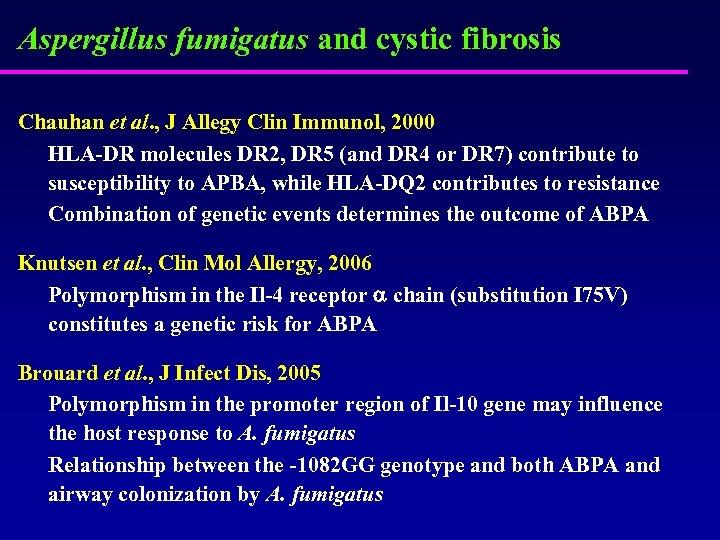 Aspergillus fumigatus and cystic fibrosis Chauhan et al. , J Allegy Clin Immunol, 2000