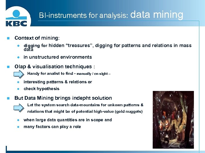 BI-instruments for analysis: data n mining Context of mining: l l n digging for