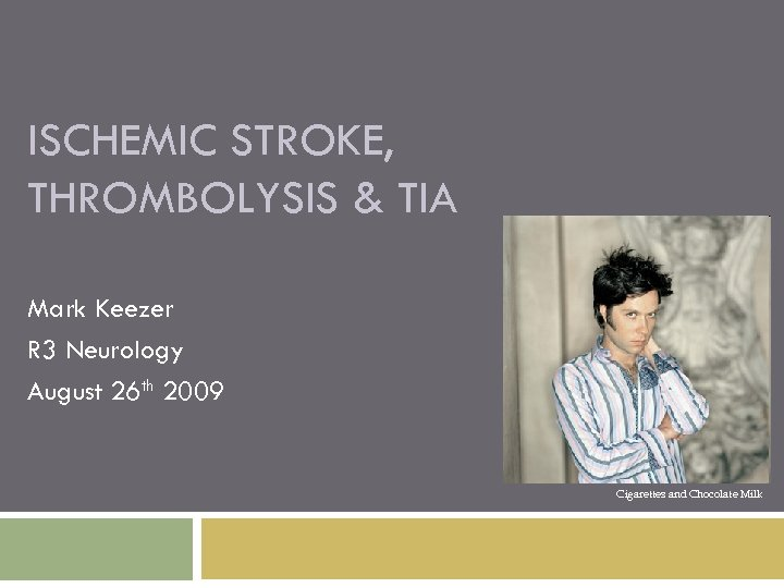 ISCHEMIC STROKE, THROMBOLYSIS & TIA Mark Keezer R 3 Neurology August 26 th 2009