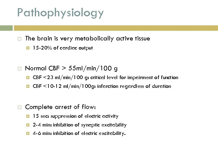 Pathophysiology The brain is very metabolically active tissue Normal CBF > 55 ml/min/100 g