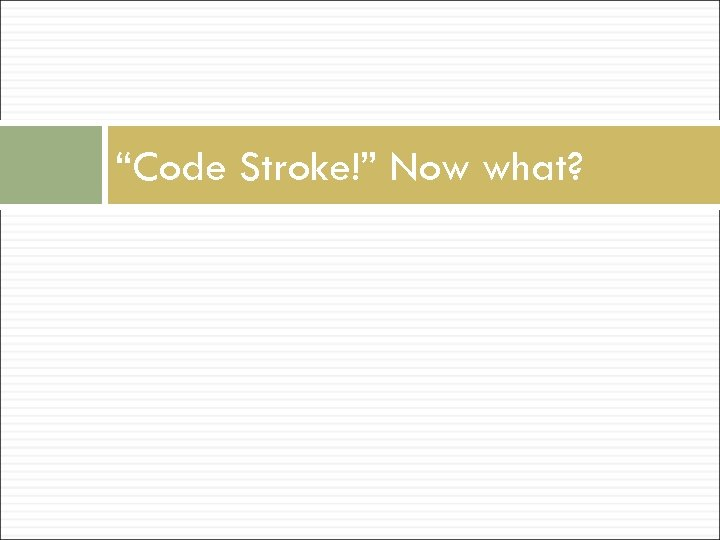"""""""Code Stroke!"""" Now what?"""