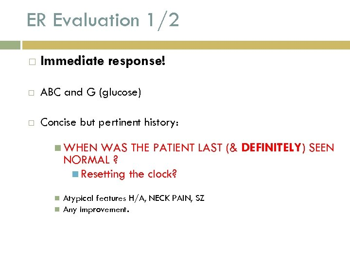 ER Evaluation 1/2 Immediate response! ABC and G (glucose) Concise but pertinent history: WHEN