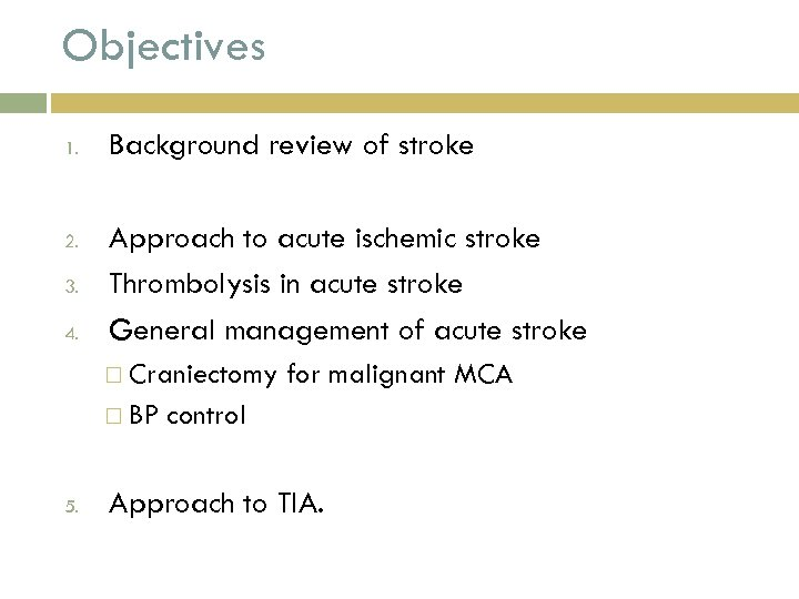 Objectives 1. 2. 3. 4. Background review of stroke Approach to acute ischemic stroke