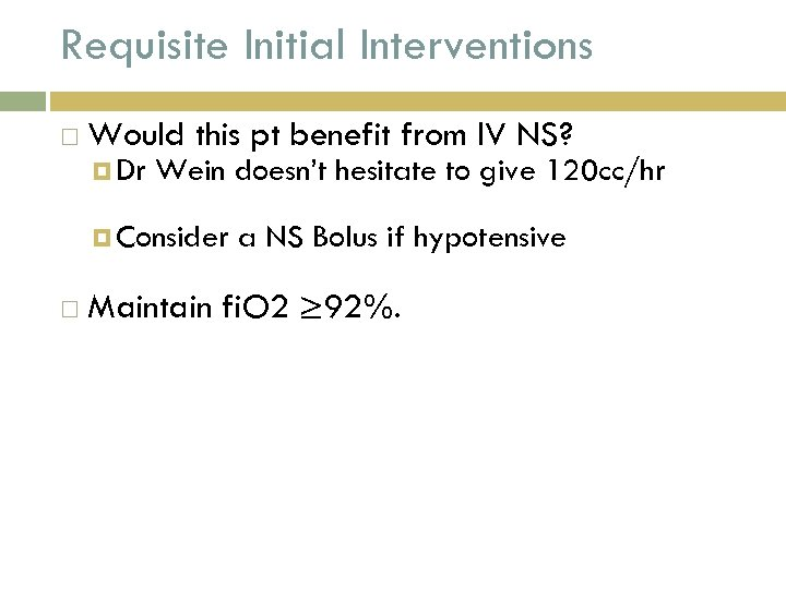 Requisite Initial Interventions Would this pt benefit from IV NS? Dr Wein doesn't hesitate