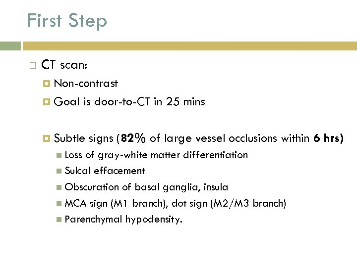 First Step CT scan: Non-contrast Goal is door-to-CT in 25 mins Subtle Loss signs