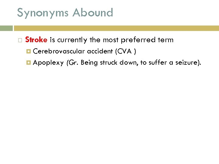 Synonyms Abound Stroke is currently the most preferred term Cerebrovascular accident (CVA ) Apoplexy