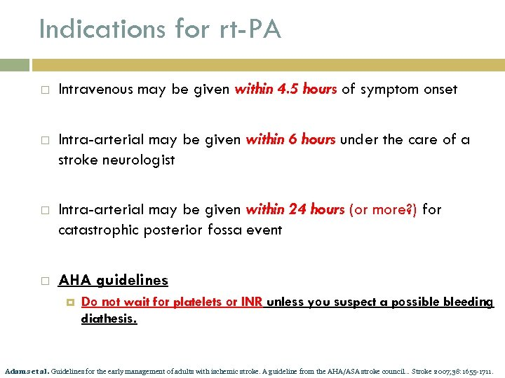 Indications for rt-PA Intravenous may be given within 4. 5 hours of symptom onset