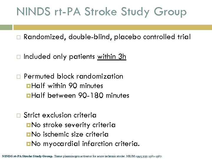 NINDS rt-PA Stroke Study Group Randomized, double-blind, placebo controlled trial Included only patients within