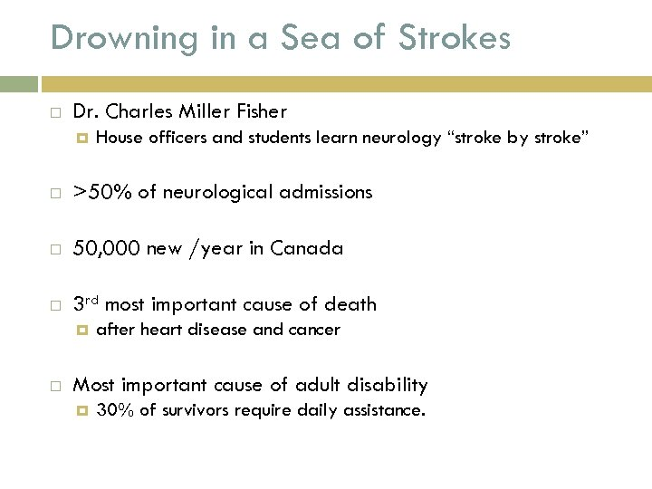 Drowning in a Sea of Strokes Dr. Charles Miller Fisher House officers and students
