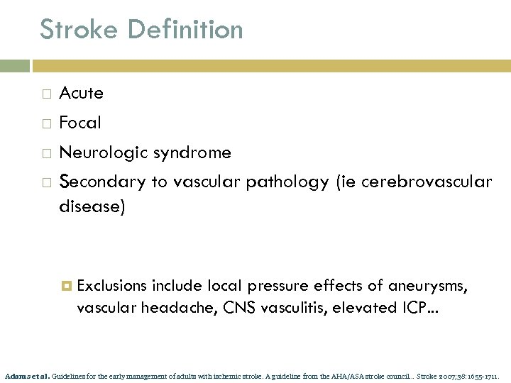 Stroke Definition Acute Focal Neurologic syndrome Secondary to vascular pathology (ie cerebrovascular disease) Exclusions