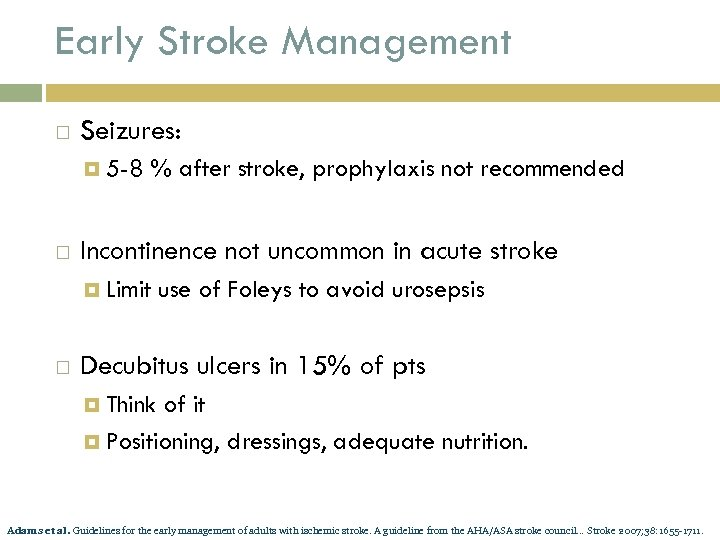 Early Stroke Management Seizures: 5 -8 % after stroke, prophylaxis not recommended Incontinence not