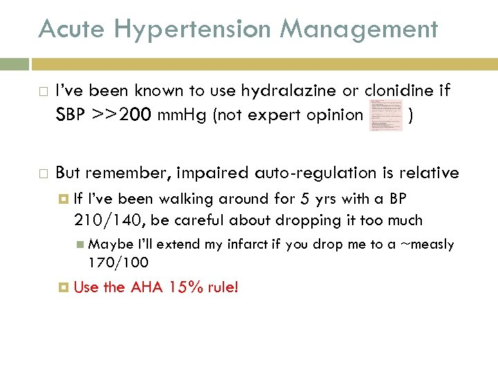 Acute Hypertension Management I've been known to use hydralazine or clonidine if SBP >>200