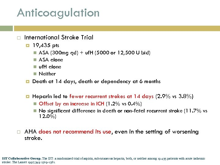 Anticoagulation International Stroke Trial 19, 435 pts ASA (300 mg qd) + uf. H