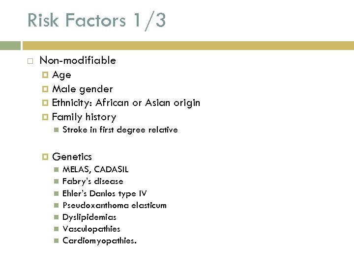 Risk Factors 1/3 Non-modifiable Age Male gender Ethnicity: African or Asian origin Family history