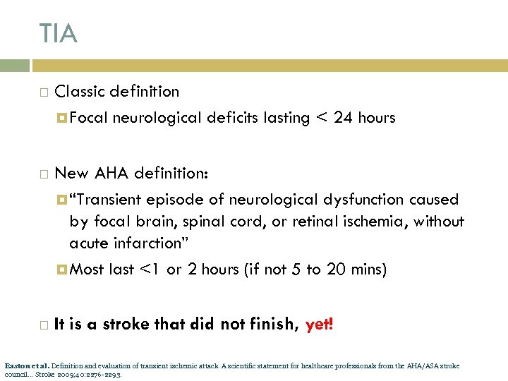 "TIA Classic definition Focal neurological deficits lasting < 24 hours New AHA definition: ""Transient"
