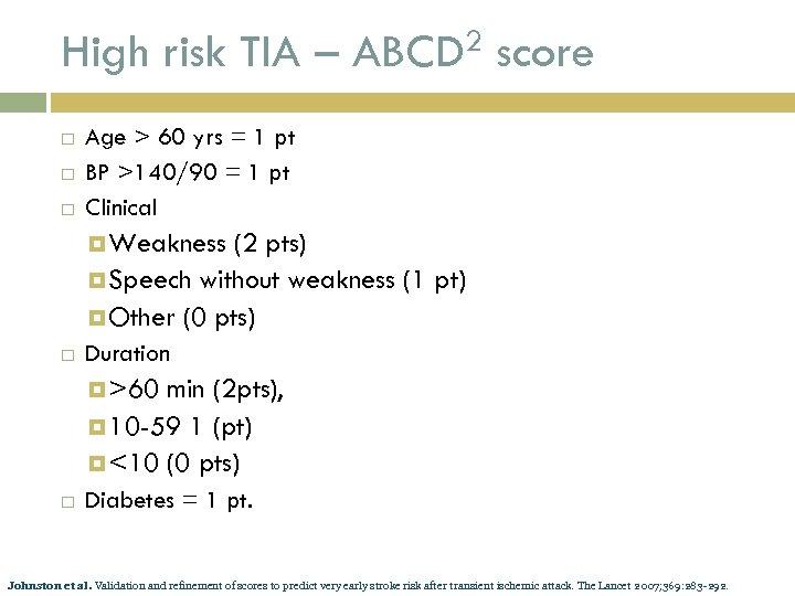 High risk TIA – ABCD 2 score Age > 60 yrs = 1 pt