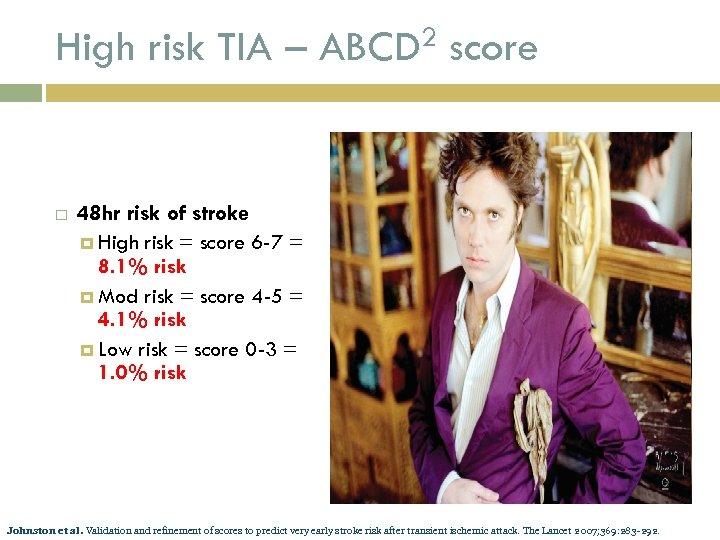 High risk TIA – ABCD 2 score 48 hr risk of stroke High risk